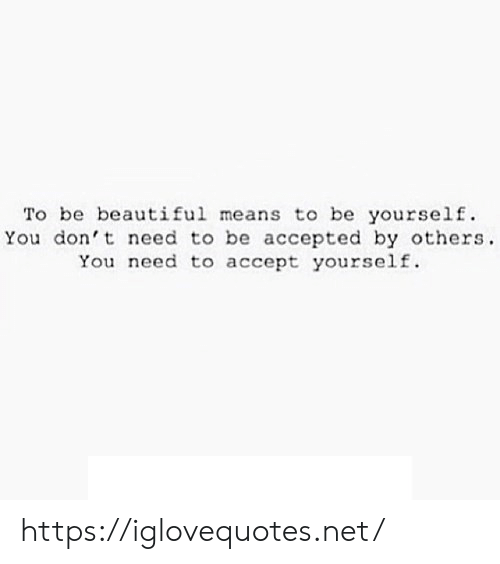 Accepted: To be beautiful means to be yourself  You don't need to be accepted by others  You need to accept yourself https://iglovequotes.net/