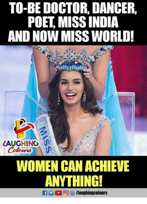 Doctor, India, and Women: TO-BE DOCTOR, DANCER,  POET, MISS INDIA  AND NOW MISS WORLD!  LAUGHING  WOMEN CAN ACHIEVE  ANYTHING!