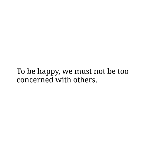 Happy, Be Happy, and Concerned: To be happy, we must not be too  concerned with others.