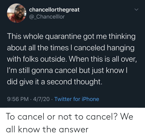 Or Not: To cancel or not to cancel? We all know the answer