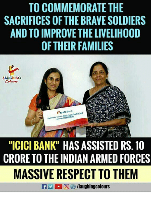 """Respect, Soldiers, and Bank: TO COMMEMORATE THE  SACRIFICES OF THE BRAVE SOLDIERS  AND TO IMPROVE THE LIVELIHOOD  OF THEIR FAMILIES  LAUGHING  ICICI Bank  """"ICICI BANK"""" HAS ASSISTED RS.10  CRORE TO THE INDIAN ARMED FORCES  MASSIVE RESPECT TO THEM  @]參/laughingcolours"""