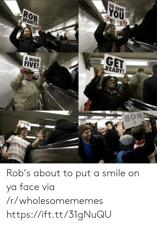 high five: TO GIVE  YOU  ROB  WANTS  GET  READY!  A HIGH  FIVE!  BOB  ROB Rob's about to put a smile on ya face via /r/wholesomememes https://ift.tt/31gNuQU