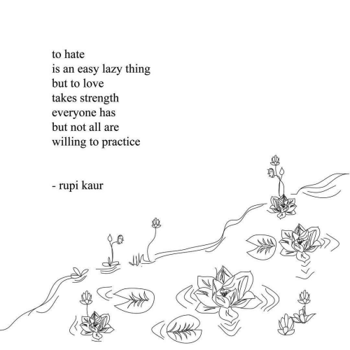 Lazy, Love, and Easy: to hate  easy lazy thing  but to love  is an  takes strength  everyone has  but not all are  willing to practice  - rupi kaur