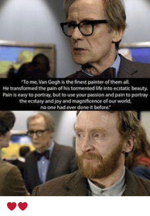 "Beautiful, Life, and Memes: ""To me, Van Goghis the finest painter of them aIL  He transformed the pain of his  life into ecstatic beauty.  Pain is easy to portray but to use your passion and pain to portray  he ecstasy and joy and magnificence ofour world.  no one had ever done t before. ❤️❤️"
