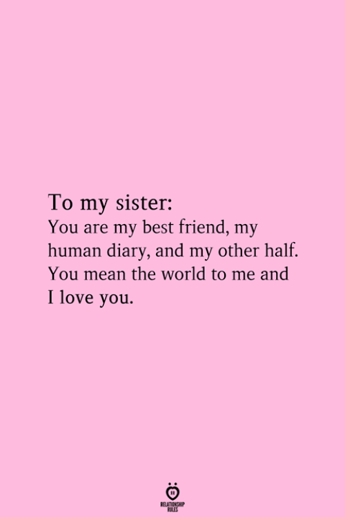 My Human: To my sister:  You are my best friend, my  human diary, and my other half.  You mean the world to me and  I love you.