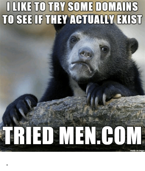 Men Com: TO SEE IF THEY ACTUALLY EXISIT  TRIED MEN.COM  made on imgur .