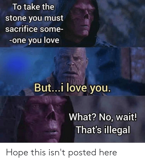Love, I Love You, and Hope: To take the  stone vou must  sacrifice some-  -one you love  But...i love you  What? No, wait!  That's illegal Hope this isn't posted here