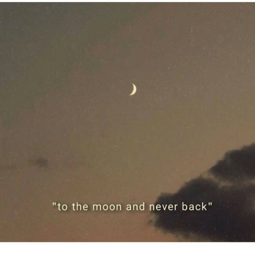 "Moon, Never, and Back: ""to the moon and never back"""