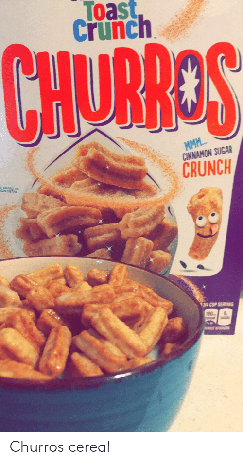 Sugar, Toast, and How: Toast  Crunch  CHURROS  MMM...  CINNAMON SUGAR  CRUNCH  LARGED TO  HOW DETAIL  9314 CUP SERVING  180  SUGARS  N Churros cereal