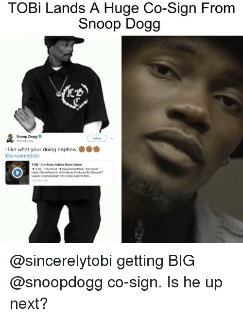 "Memes, Music, and Snoop: TOBi Lands A Huge Co-Sign From  Snoop Dogg  Snoop Dogg  Follow  I like what your doing nephew  @sincerelytobi  TOBI- City Blues (Official Music Video)  TOBi . ""City Blues"" → Download/Stream-City Blues. .  https://SamePlate.Ink.to/CityBlues Produced By Edward T  Liguori Cinematography By Craig Calamis Edit. @sincerelytobi getting BIG @snoopdogg co-sign. Is he up next?"