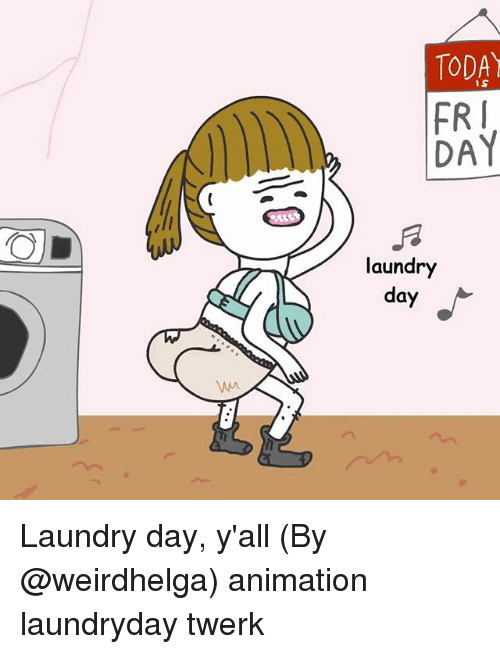 Laundry, Memes, and Twerk: TODA  is  FRI  DAY  laundry  day Laundry day, y'all (By @weirdhelga) animation laundryday twerk