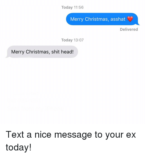 Christmas, Head, and Relationships: Today 11:56  Merry Christmas, asshat  Delivered  Today 13:07  Merry Christmas, shit head! Text a nice message to your ex today!