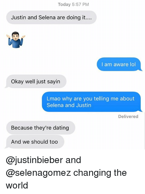 Dating, Lmao, and Lol: Today 5:57 PM  Justin and Selena are doing it....  I am aware lol  Okay well just sayin  Lmao why are you telling me about  Selena and Justin  Delivered  Because they're dating  And we should too @justinbieber and @selenagomez changing the world