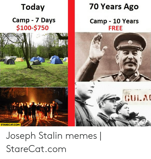 Joseph Stalin Meme: Today  70 Years Ago  Camp 7 Days  $100-$750  Camp 10 Years  FREE  STARECAT.COM Joseph Stalin memes | StareCat.com