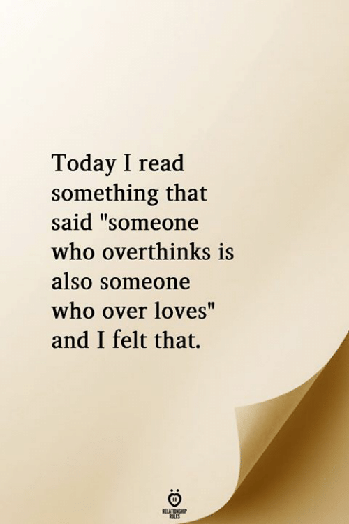 "Today, Who, and Read: Today I read  something that  said ""someone  who overthinks is  also Someone  who over loves""  and I felt that.  RELATIONGHIP"