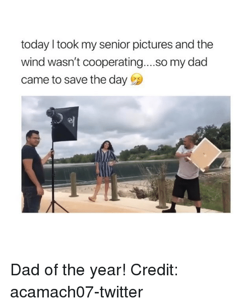 Dad, Memes, and Twitter: today I took my senior pictures and the  wind wasn't cooperating....so my dad  came to save the day Dad of the year! Credit: acamach07-twitter