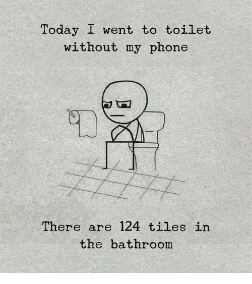 Phone, Today, and Toilet: Today I went to toilet  without my phone  CO  There are 124 tiles in  the bathroom