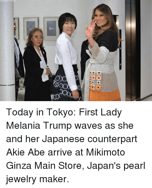 Melania Trump, Memes, and Waves: Today in Tokyo: First Lady Melania Trump waves as she and her Japanese counterpart Akie Abe arrive at Mikimoto Ginza Main Store, Japan's pearl jewelry maker.