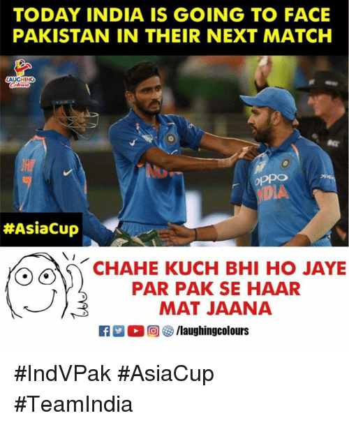 India, Match, and Pakistan: TODAY INDIA IS GOING TO FACE  PAKISTAN IN THEIR NEXT MATCH  AUCHN  oppo  DVA  #AsiaCup  CHAHE KUCH BHI HO JAYE  PAR PAK SE HAAR  MAT JAANA  R-O回參/laughingcolours #IndVPak #AsiaCup #TeamIndia