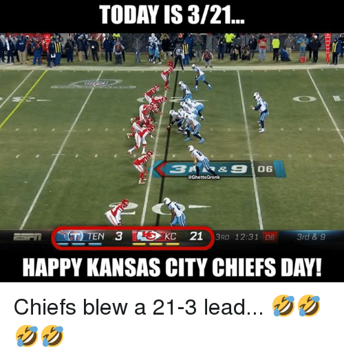 Kansas City Chiefs, Nfl, and Chiefs: TODAY IS 3/21...  @GhettoGronk  HAPPY KANSAS CITY CHIEFS DAY! Chiefs blew a 21-3 lead... 🤣🤣🤣🤣