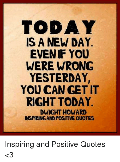 Today Is A New Day Evenif You Were Wrong Yesterday You Can Get It
