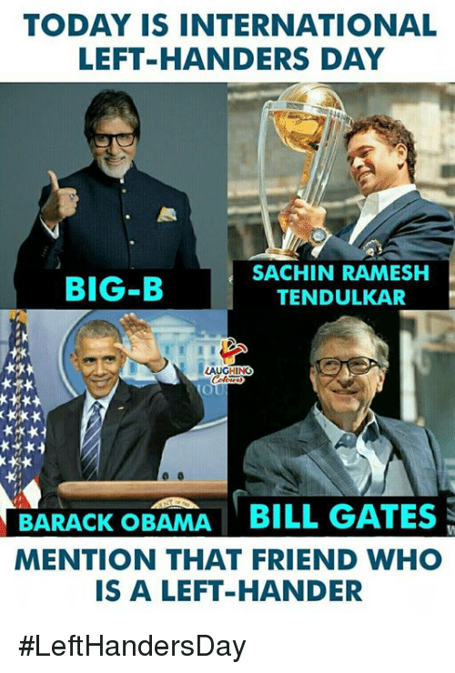 Obama, Barack Obama, and Today: TODAY IS INTERNATIONAL  LEFT-HANDERS DAY  BIG-B  SACHIN RAMESH  TENDULKAR  (O  BARACK OBAMA  MENTION THAT FRIEND WHO  IS A LEFT-HANDER #LeftHandersDay