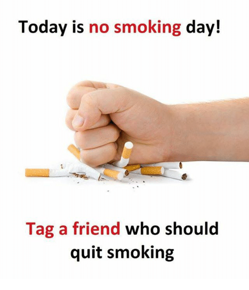 Memes, Smoking, and Today: Today is no smoking day!  Tag a friend who should  quit smoking