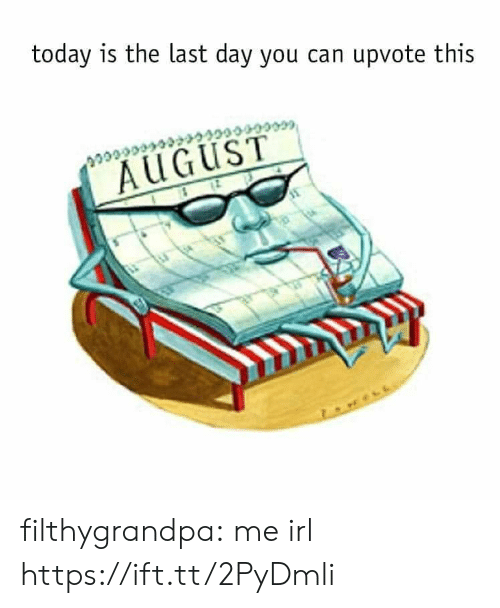 Tumblr, Blog, and Today: today is the last day you can upvote this  cccccce  AUGUST filthygrandpa:  me irl https://ift.tt/2PyDmli