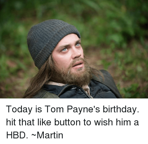 Martin, Memes, and Toms: Today is Tom Payne's birthday.  hit that like button to wish him a HBD.  ~Martin