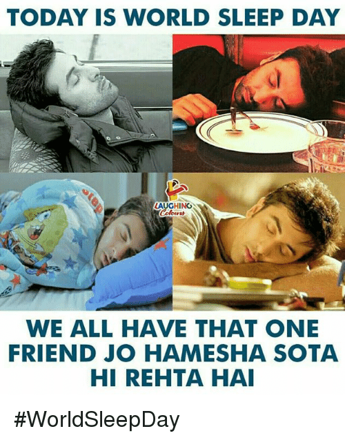 sota: TODAY IS WORLD SLEEP DAY  AUGHING  WE ALL HAVE THAT ONE  FRIEND JO HAMESHA SOTA #WorldSleepDay