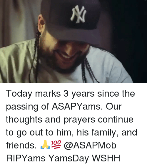 Family, Friends, and Memes: Today marks 3 years since the passing of ASAPYams. Our thoughts and prayers continue to go out to him, his family, and friends. 🙏💯 @ASAPMob RIPYams YamsDay WSHH