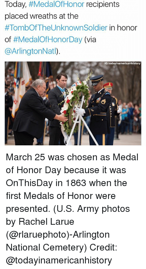 Memes, 🤖, and Medal of Honor: Today,  #MedalOfHonor recipients  placed wreaths at the  #TombOf TheUnknownSoldier in honor  of  #Medalof Honor Day (via  a ArlingtonNatl).  IG today inamericanhistory March 25 was chosen as Medal of Honor Day because it was OnThisDay in 1863 when the first Medals of Honor were presented. (U.S. Army photos by Rachel Larue (@rlaruephoto)-Arlington National Cemetery) Credit: @todayinamericanhistory