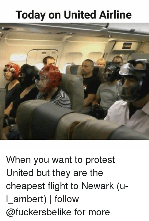 Memes, Protest, and Flight: Today on United Airline When you want to protest United but they are the cheapest flight to Newark (u-l_ambert) | follow @fuckersbelike for more