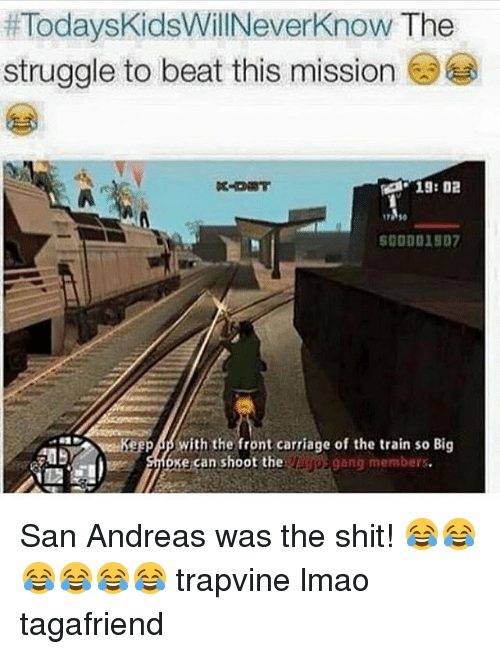 Big E: Today skidsWillNeverknow The  struggle to beat this mission  HKeepAp ith the front carriage of the train so Big  e can shoot the  gang members San Andreas was the shit! 😂😂😂😂😂😂 trapvine lmao tagafriend