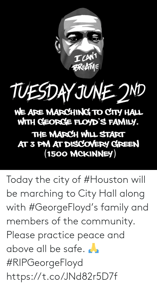 Practice: Today the city of #Houston will be marching to City Hall along with #GeorgeFloyd's family and members of the community. Please practice peace and above all be safe. 🙏 #RIPGeorgeFloyd https://t.co/JNd82r5D7f