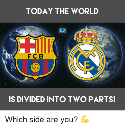 Divided: TODAY THE WORLD  F C B  Si  S DIVIDED INTO TWO PARTS Which side are you? 💪