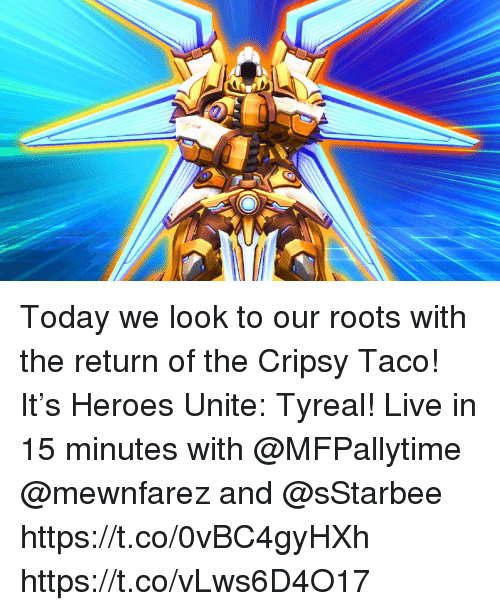 Memes, Heroes, and Live: Today we look to our roots with the return of the Cripsy Taco!   It's Heroes Unite: Tyreal!   Live in 15 minutes with @MFPallytime @mewnfarez and @sStarbee   https://t.co/0vBC4gyHXh https://t.co/vLws6D4O17