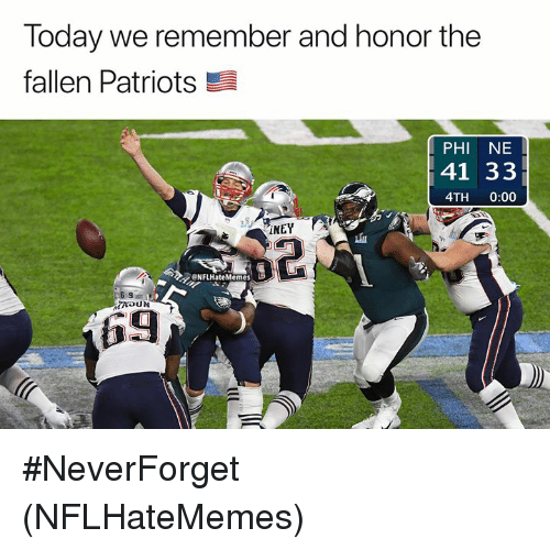 Nfl, Patriotic, and Today: Today we remember and honor the  fallen Patriots  PHI NE  41 33  4TH 0:00  İNEY  血  2  eNFLHateMemes  6 9  69 #NeverForget (NFLHateMemes)