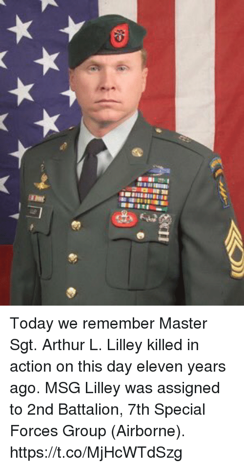Arthur, Memes, and Today: Today we remember Master Sgt. Arthur L. Lilley killed in action on this day eleven years ago. MSG Lilley was assigned to 2nd Battalion, 7th Special Forces Group (Airborne). https://t.co/MjHcWTdSzg