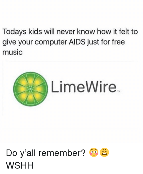 Memes, Music, and Wshh: Todays kids will never know how it felt to  give your computer AIDS just for free  music  LimeWire Do y'all remember? 😳😩 WSHH