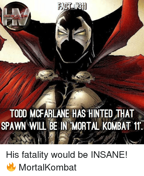 fatality: TODD MCFARLANE HAS HINTEDTHAT  SPAWN WILL BE IN MORTAL KOMBAT 11 His fatality would be INSANE! 🔥 MortalKombat