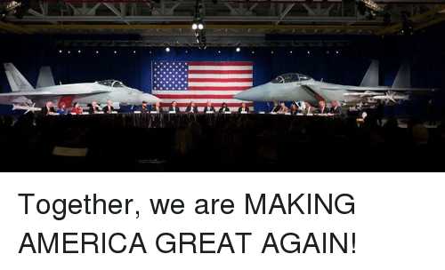America, Great, and Making: Together, we are MAKING AMERICA GREAT AGAIN!
