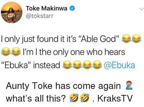 "God, Memes, and Only One: Toke Makinwa  @tokstarr  I only just found it it's ""Able God"" 부부  부부  ""Ebuka"" instead @Ebuka  I'm l the only one who hears Aunty Toke has come again 🤦🏽‍♂️ what's all this? 🤣🤣 . KraksTV"