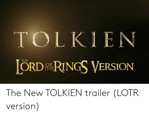 ord: TOLKIEN  ORD RINGS VERSION  THE  THE The New TOLKIEN trailer (LOTR version)