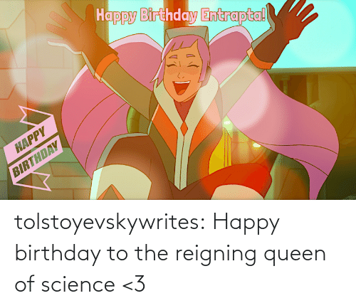 Happy Birthday: tolstoyevskywrites:  Happy birthday to the reigning queen of science <3