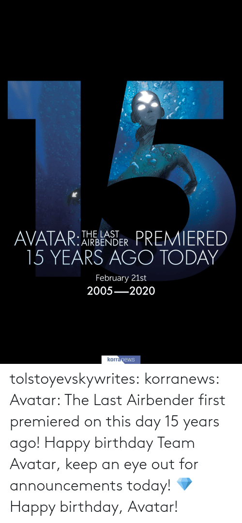Avatar: tolstoyevskywrites:  korranews:   Avatar: The Last Airbender first premiered on this day 15 years ago! Happy birthday Team Avatar, keep an eye out for announcements today! 💎  Happy birthday, Avatar!