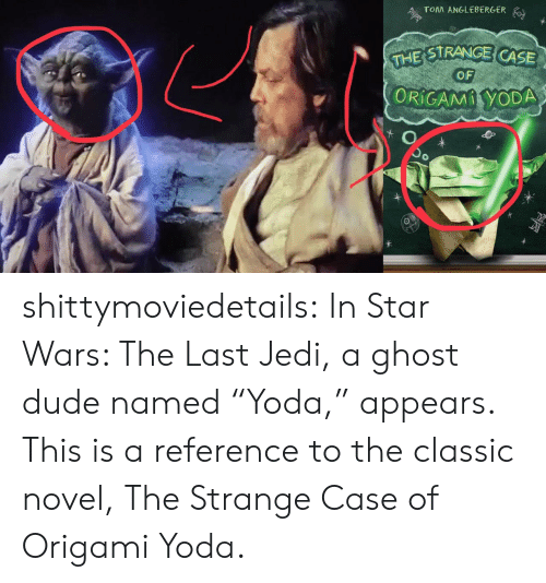 """Origami: TOM ANGLEBERGER  STRANGE CASE  OF  ORiCAMİYODA shittymoviedetails: In Star Wars: The Last Jedi, a ghost dude named """"Yoda,"""" appears. This is a reference to the classic novel, The Strange Case of Origami Yoda."""
