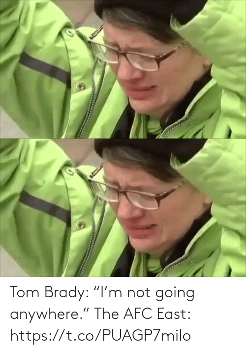 "east: Tom Brady: ""I'm not going anywhere.""   The AFC East: https://t.co/PUAGP7milo"
