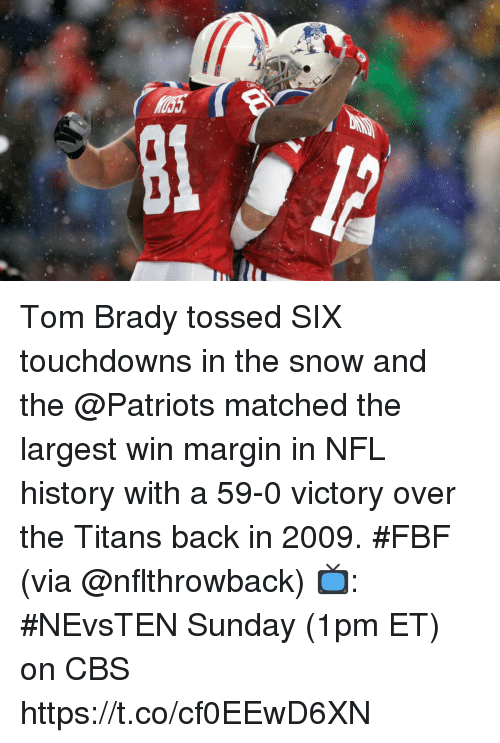 Memes, Nfl, and Patriotic: Tom Brady tossed SIX touchdowns in the snow and the @Patriots matched the largest win margin in NFL history with a 59-0 victory over the Titans back in 2009. #FBF (via @nflthrowback)  📺: #NEvsTEN Sunday (1pm ET) on CBS https://t.co/cf0EEwD6XN