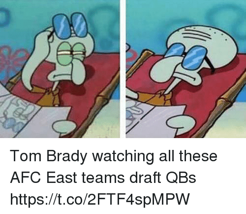 Memes, Tom Brady, and Afc East: Tom Brady watching all these AFC East teams draft QBs https://t.co/2FTF4spMPW